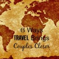 6 Ways Travel Brings Couples Closer Together