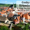 If you haven't been to Cesky Krumlov, you are missing out!
