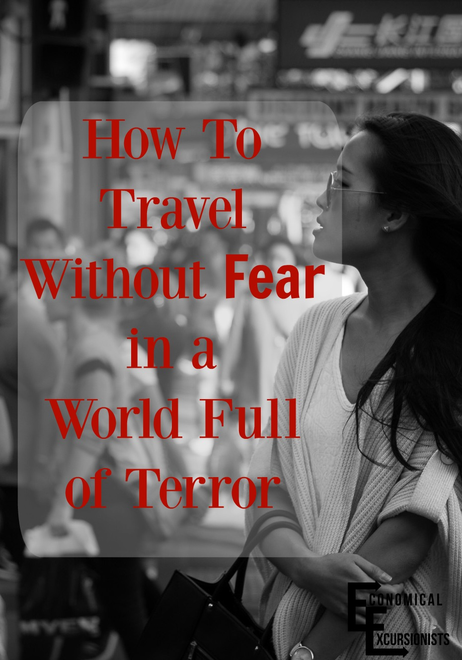 We can't live our lives in fear. Even if we have to adapt a few ways of traveling, we can't let the idea of terror prevent us from experiencing the world